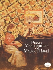 Piano Masterpieces of Maurice Ravel ebook by Maurice Ravel