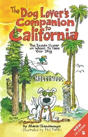 The Dog Lover's Companion to California - The Inside Scoop on Where to Take Your Dog ebook by Maria Goodavage,Phil Frank