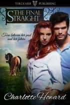 The Final Straight ebook by Charlotte Howard