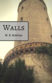 Walls ebook by M. B. Robbins
