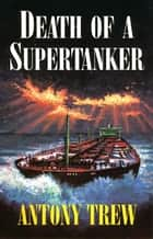 Death of a Supertanker ebook by Anthony Trew