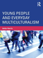Young People and Everyday Multiculturalism ebook by Anita Harris