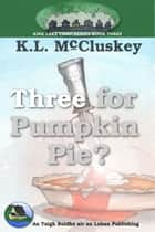 Three for Pumpkin Pie? ebook by K.L. McCluskey
