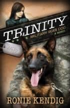 Trinity: Military War Dog ebook by Ronie Kendig