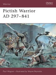 Pictish Warrior AD 297?841 ebook by Paul Wagner,Angus Konstam,Wayne Reynolds