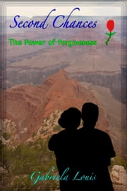 Second Chances: The Power of Forgiveness ebook by Gabriela Louis
