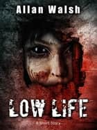 Low Life ebook by Allan Walsh