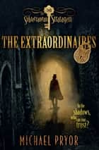 The Extraordinaires 2: The Subterranean Stratagem ebook by Michael Pryor