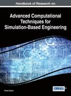Handbook of Research on Advanced Computational Techniques for Simulation-Based Engineering ebook by Pijush Samui