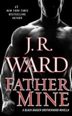Father Mine: Zsadist and Bella's Story ebook by J.R. Ward