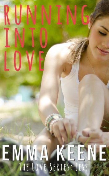 Running into Love - The Love Series: Jess, #1 ebook by Emma Keene