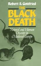 Black Death ebook by Robert S. Gottfried