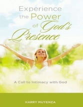 Experience the Power of God's Presence ebook by Harry Muyenza
