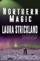 Northern Magic - Love Potion Christmas Story ebook by Laura Strickland