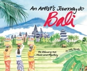 An Artist's Journey to Bali - The Island of Art, Magic and Mystery ebook by Betty Reynolds