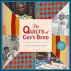 The Quilts of Gee's Bend ebook by Susan Goldman Rubin