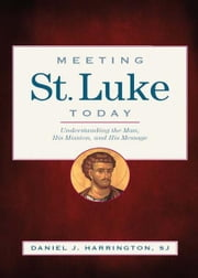 Meeting St. Luke Today ebook by Daniel J. Harrington,SJ