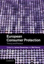 European Consumer Protection - Theory and Practice ebook by James Devenney, Mel Kenny