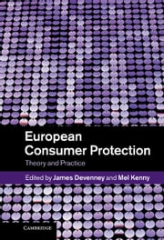 European Consumer Protection - Theory and Practice ebook by James Devenney,Mel Kenny
