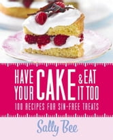 Have Your Cake and Eat it Too ebook by Sally Bee