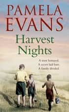 Harvest Nights - A trust betrayed. A secret laid bare. A family divided. ebook by Pamela Evans