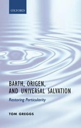 Barth, Origen, and Universal Salvation - Restoring Particularity ebook by Tom Greggs