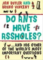 Do Ants Have Assholes? ebook by Bruno Vincent,Jon Butler