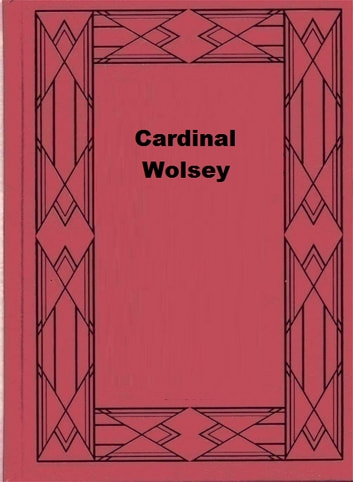 Cardinal Wolsey ebook by Mandell Creighton