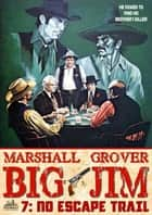 Big Jim 7: No Escape Trail ebook by Marshall Grover