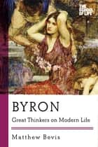 Byron: Great Thinkers on Modern Life ebook by Matthew Bevis