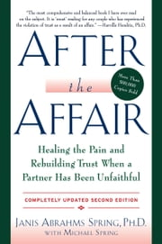 After the Affair, Updated Second Edition - Healing the Pain and Rebuilding Trust When a Partner Has Been Unfaithful ebook by Kobo.Web.Store.Products.Fields.ContributorFieldViewModel
