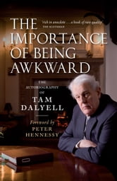 The Importance of Being Awkward - The Autobiography of Tam Dalyell ebook by Tam Dalyell