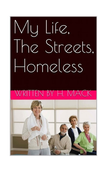 My Life, The Streets, Homeless ebook by Howard Mack