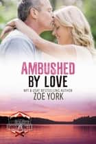 Ambushed by Love ebook by Zoe York