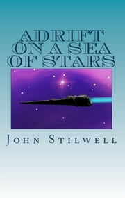 Adrift on a Sea of Stars ebook by John Stilwell