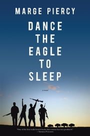 Dance the Eagle to Sleep: A Novel ebook by Piercy, Marge