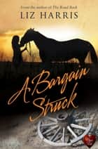A Bargain Struck (Choc Lit) ebook by Liz Harris