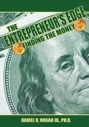 $$$ The Entrepreneur's Edge - Finding the Money ebook by Daniel R. Hogan Jr., Ph.D.