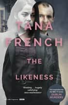 The Likeness - the inspiration for the major new BBC drama series DUBLIN MURDERS eBook by Tana French