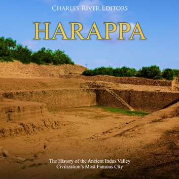 Harappa: The History of the Ancient Indus Valley Civilization's Most Famous City audiobook by Charles River Editors