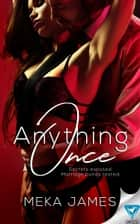 Anything Once ebook by Meka James