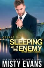 Operation: Sleeping With the Enemy Super Agent Romantic Suspense Series, Book 7 ebook by Misty Evans