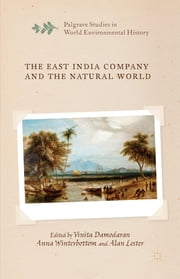 The East India Company and the Natural World ebook by Dr Vinita Damodaran,Dr Anna Winterbottom,Prof Alan Lester
