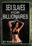 Sex Slaves for Billionaires ebook by Rory Scott