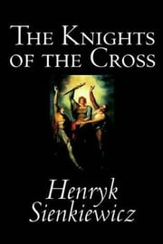 The Knights of the Cross ebook by Henryk Sienkiewicz
