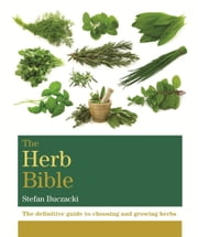 The Herb Bible - The definitive guide to choosing and growing herbs ebook by Stefan Buczacki