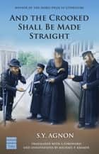 And the Crooked Shall be Made Straight & Other Stories eBook by Agnon, S.Y.