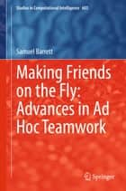 Making Friends on the Fly: Advances in Ad Hoc Teamwork ebook by