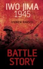 Iwo Jima 1945 ebook by Andrew Rawson