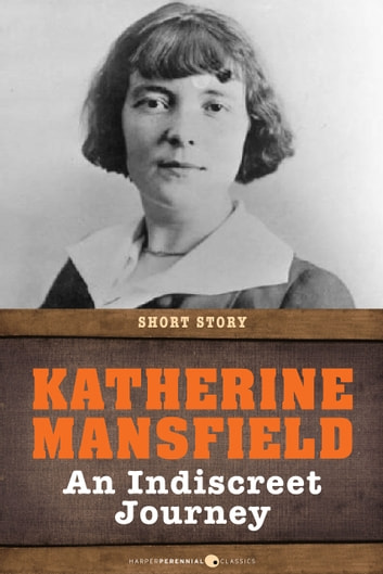 An Indiscreet Journey - Short Story ebook by Katherine Mansfield